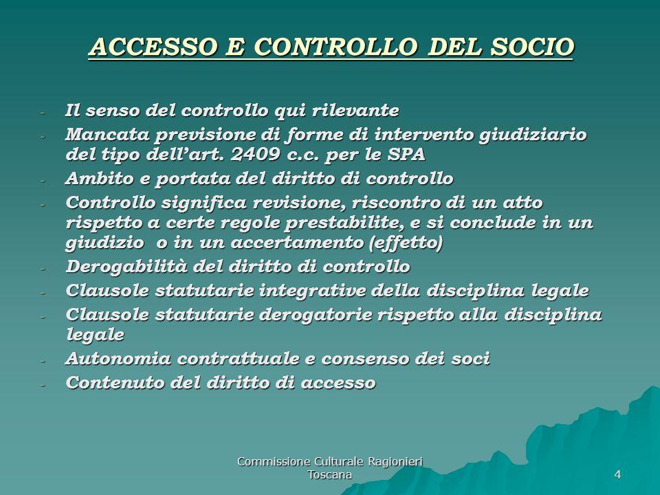 Commissione Culturale Ragionieri Toscana 4 ACCESSO E CONTROLLO DEL SOCIO - Il senso del controllo qui rilevante - Mancata previsione di forme di intervento giudiziario del tipo dellart.