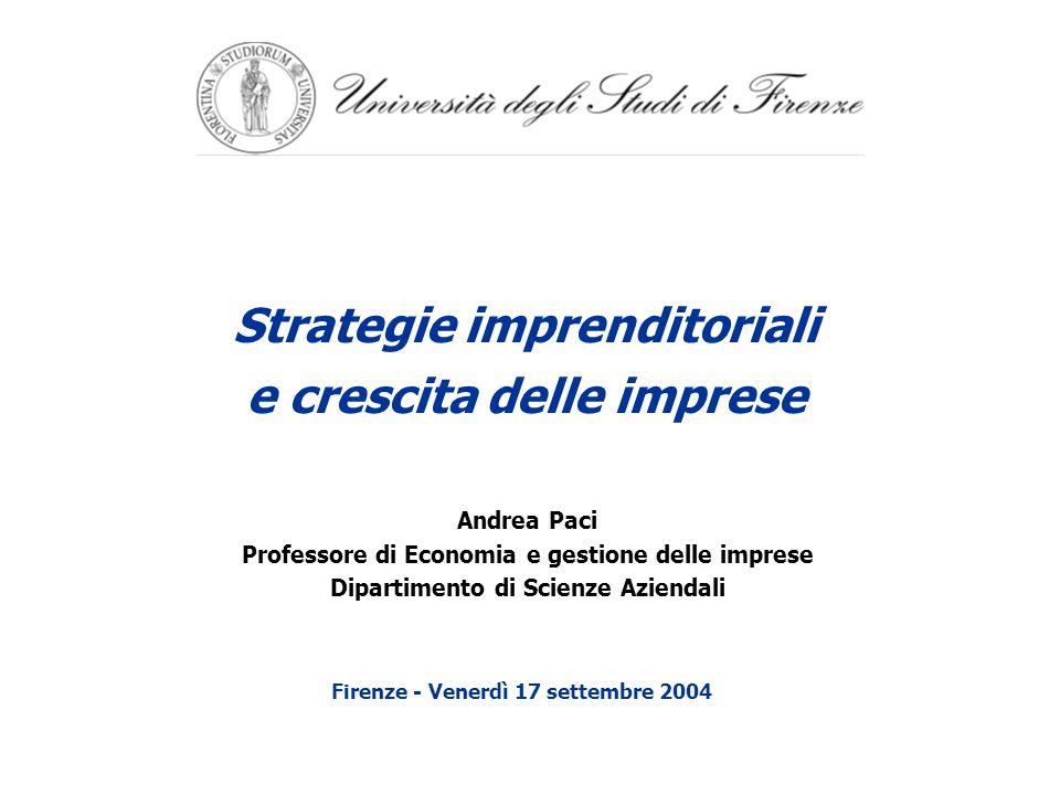 Strategie imprenditoriali e crescita delle imprese Andrea Paci Professore di Economia e gestione delle imprese Dipartimento di Scienze Aziendali Firen