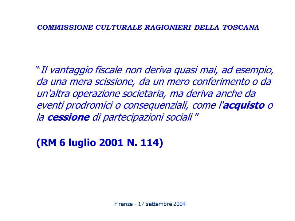 Firenze - 17 settembre 2004 COMMISSIONE CULTURALE RAGIONIERI DELLA TOSCANA Il vantaggio fiscale non deriva quasi mai, ad esempio, da una mera scission