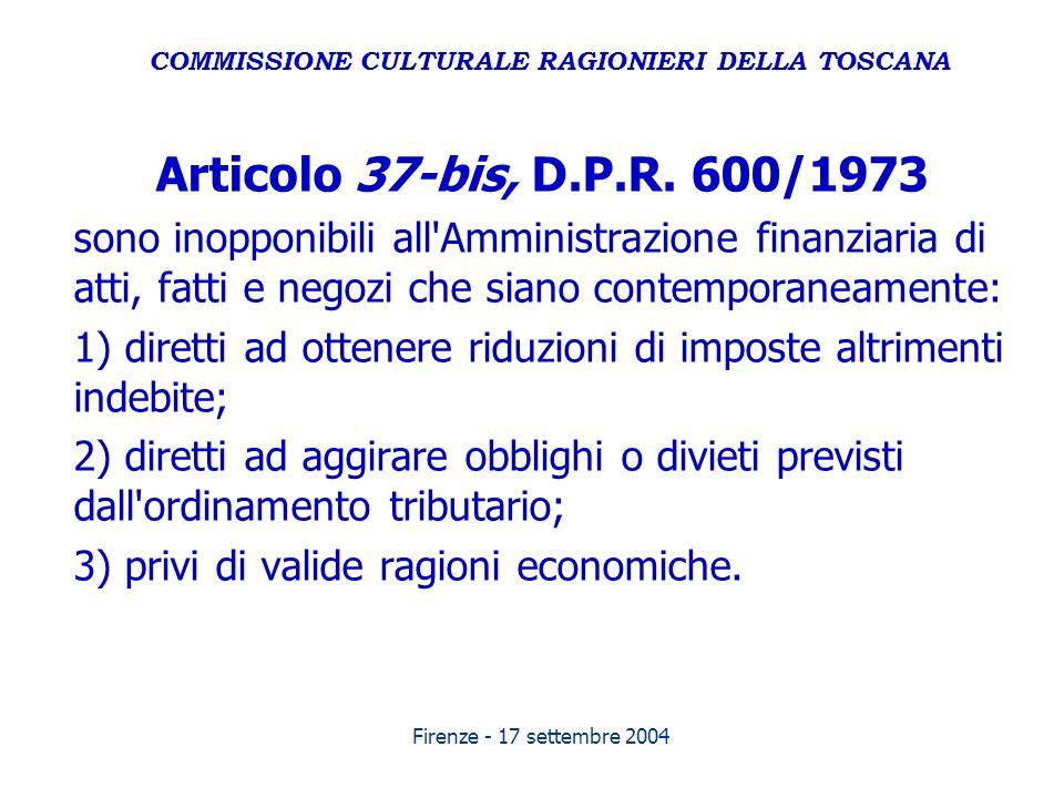 Firenze - 17 settembre 2004 Articolo 37-bis, D.P.R. 600/1973 sono inopponibili all'Amministrazione finanziaria di atti, fatti e negozi che siano conte