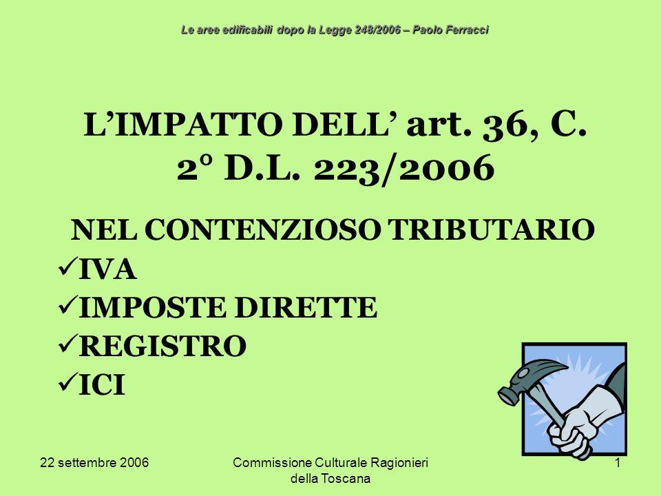 22 settembre 2006Commissione Culturale Ragionieri della Toscana 1 LIMPATTO DELL art. 36, C. 2° D.L. 223/2006 NEL CONTENZIOSO TRIBUTARIO IVA IMPOSTE DI
