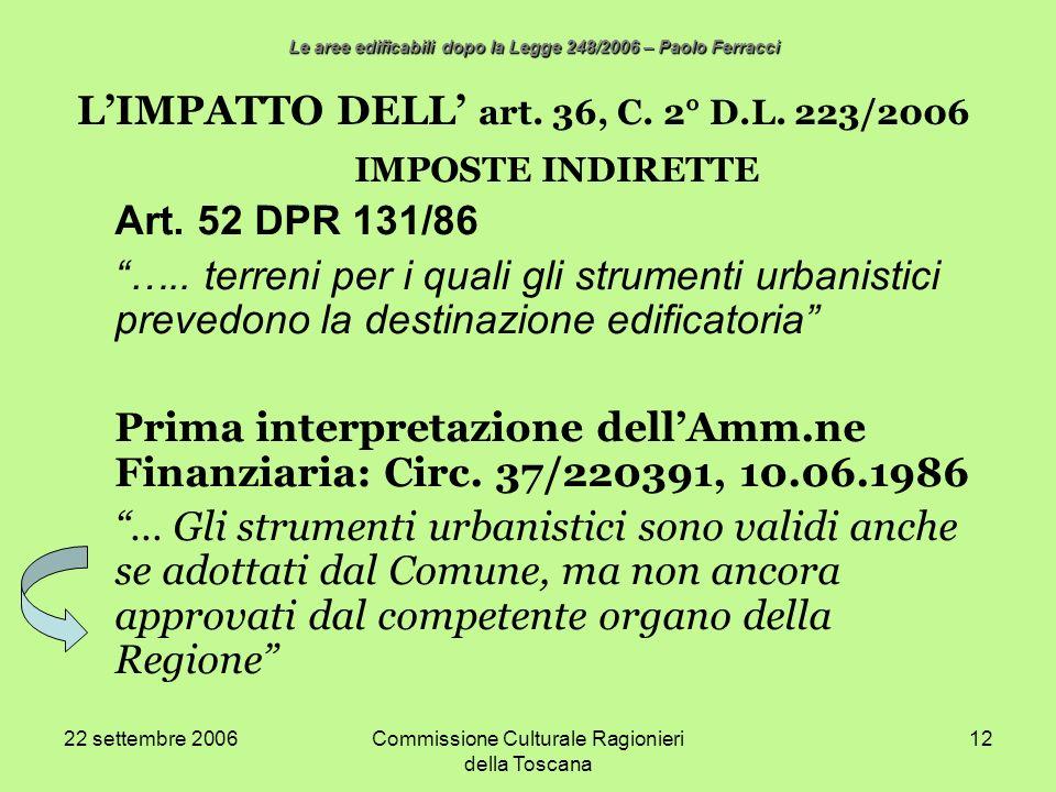 22 settembre 2006Commissione Culturale Ragionieri della Toscana 12 LIMPATTO DELL art. 36, C. 2° D.L. 223/2006 IMPOSTE INDIRETTE Art. 52 DPR 131/86 …..