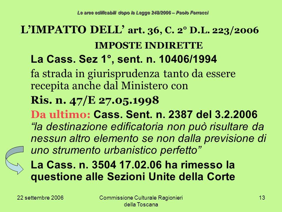 22 settembre 2006Commissione Culturale Ragionieri della Toscana 13 LIMPATTO DELL art. 36, C. 2° D.L. 223/2006 IMPOSTE INDIRETTE La Cass. Sez 1°, sent.