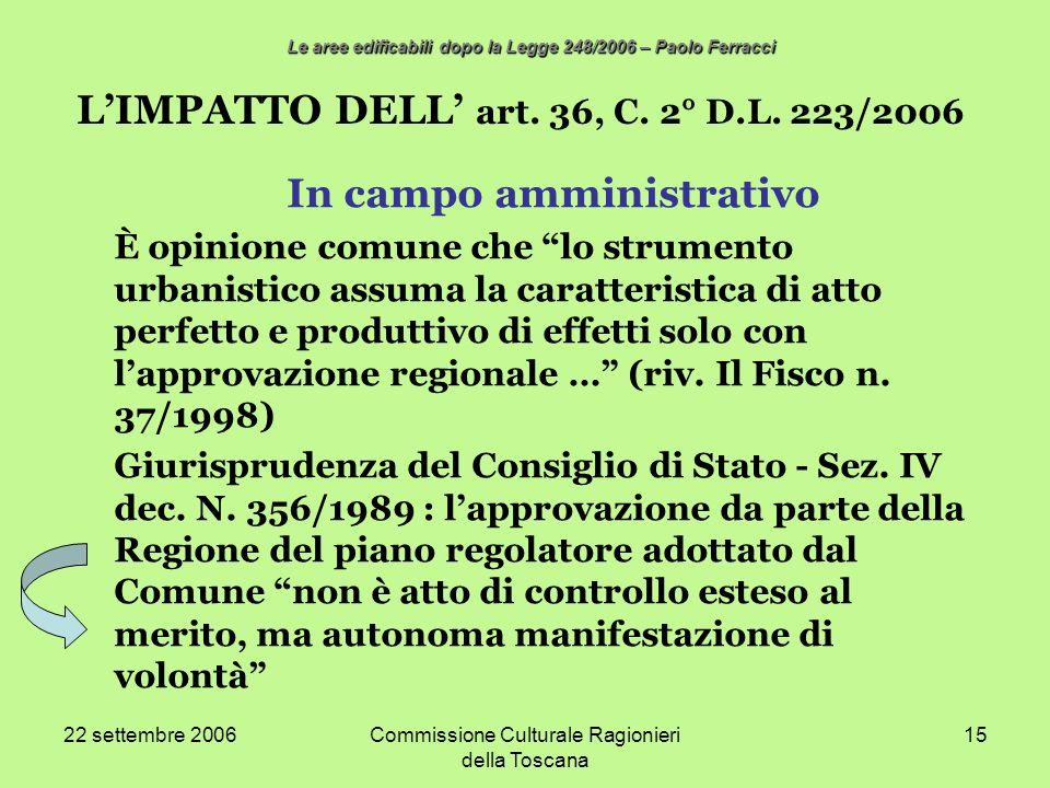22 settembre 2006Commissione Culturale Ragionieri della Toscana 15 LIMPATTO DELL art. 36, C. 2° D.L. 223/2006 In campo amministrativo È opinione comun