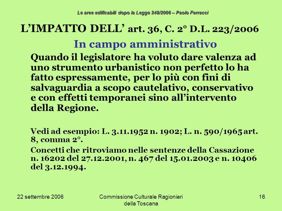 22 settembre 2006Commissione Culturale Ragionieri della Toscana 16 LIMPATTO DELL art. 36, C. 2° D.L. 223/2006 In campo amministrativo Quando il legisl