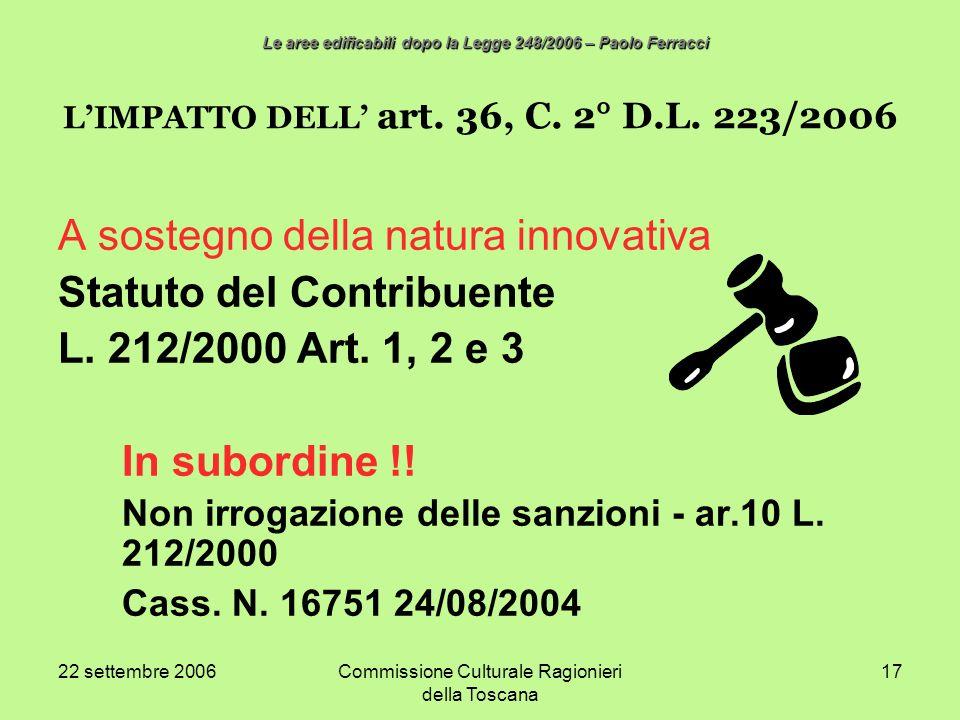 22 settembre 2006Commissione Culturale Ragionieri della Toscana 17 LIMPATTO DELL art. 36, C. 2° D.L. 223/2006 A sostegno della natura innovativa Statu