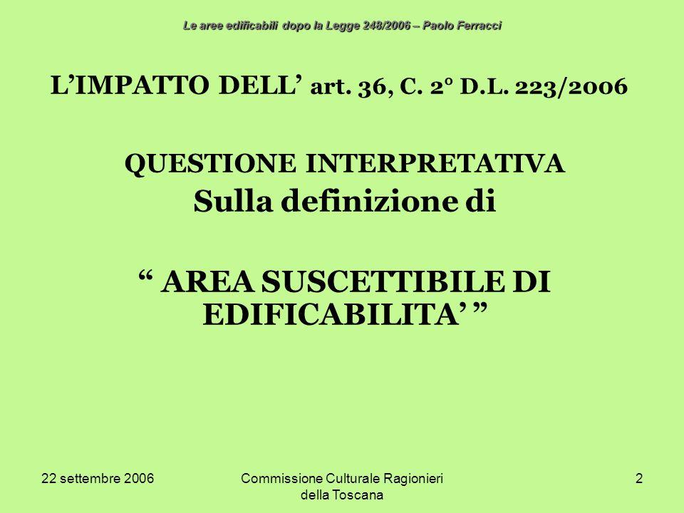 22 settembre 2006Commissione Culturale Ragionieri della Toscana 2 LIMPATTO DELL art. 36, C. 2° D.L. 223/2006 QUESTIONE INTERPRETATIVA Sulla definizion