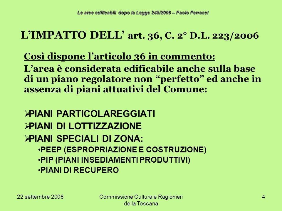 22 settembre 2006Commissione Culturale Ragionieri della Toscana 4 LIMPATTO DELL art. 36, C. 2° D.L. 223/2006 Così dispone larticolo 36 in commento: La