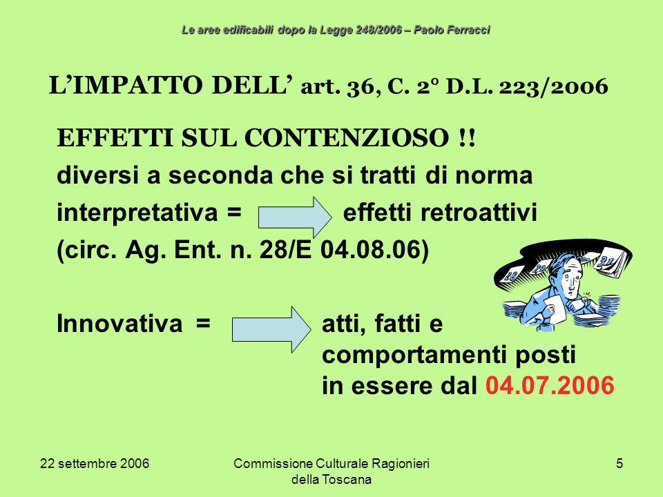 22 settembre 2006Commissione Culturale Ragionieri della Toscana 5 LIMPATTO DELL art. 36, C. 2° D.L. 223/2006 EFFETTI SUL CONTENZIOSO !! diversi a seco