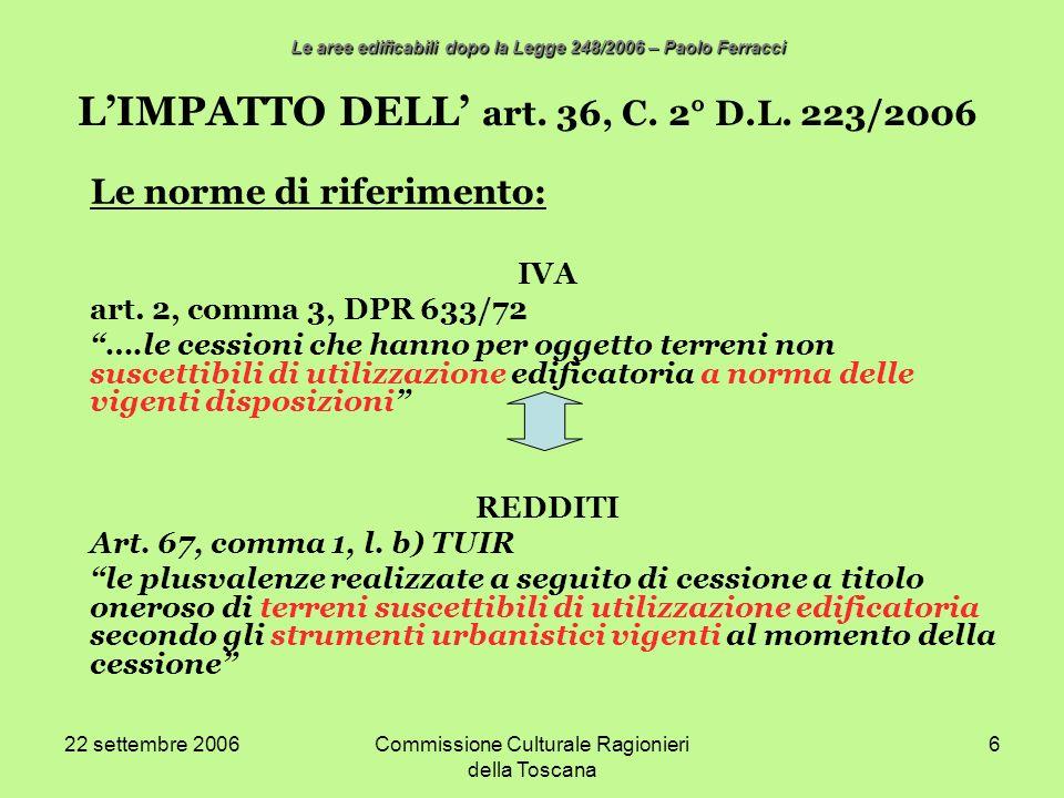 22 settembre 2006Commissione Culturale Ragionieri della Toscana 6 LIMPATTO DELL art. 36, C. 2° D.L. 223/2006 Le norme di riferimento: IVA art. 2, comm