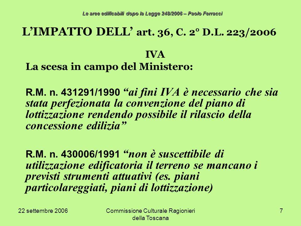 22 settembre 2006Commissione Culturale Ragionieri della Toscana 7 LIMPATTO DELL art. 36, C. 2° D.L. 223/2006 IVA La scesa in campo del Ministero: R.M.