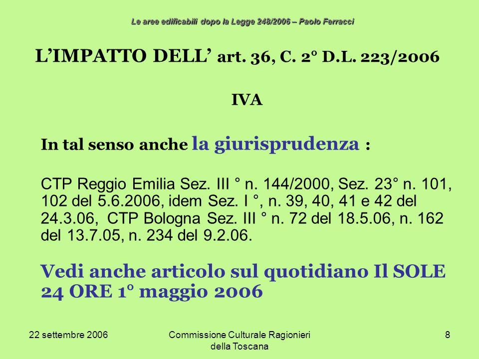 22 settembre 2006Commissione Culturale Ragionieri della Toscana 8 LIMPATTO DELL art. 36, C. 2° D.L. 223/2006 IVA In tal senso anche la giurisprudenza