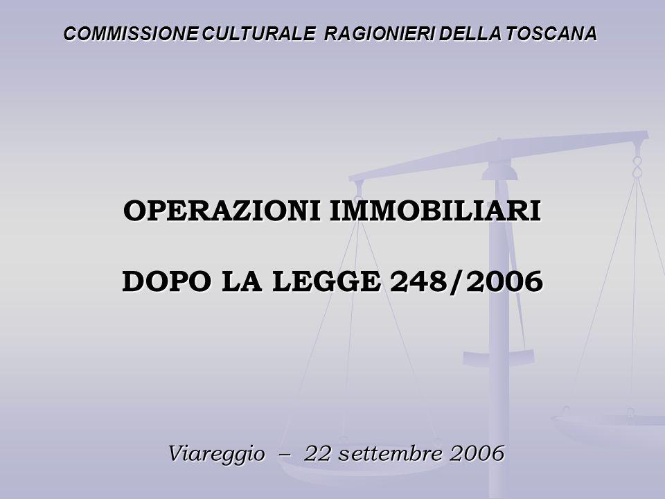 OPERAZIONI IMMOBILIARI DOPO LA LEGGE 248/2006 Viareggio – 22 settembre 2006 COMMISSIONE CULTURALE RAGIONIERI DELLA TOSCANA