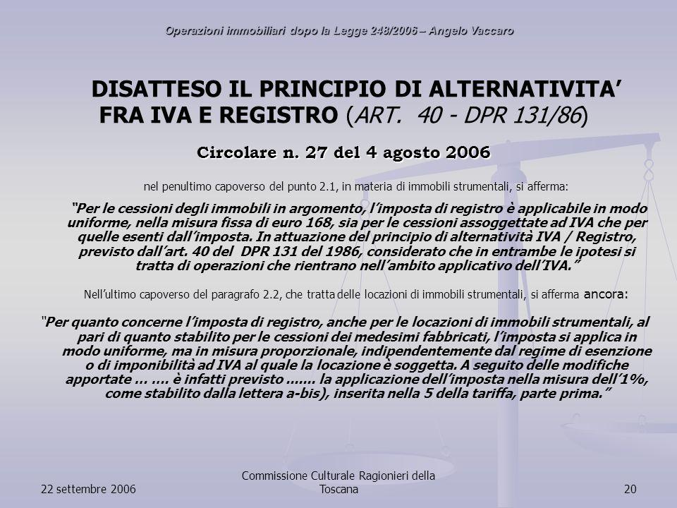 22 settembre 2006 Commissione Culturale Ragionieri della Toscana20 DISATTESO IL PRINCIPIO DI ALTERNATIVITA FRA IVA E REGISTRO (ART.