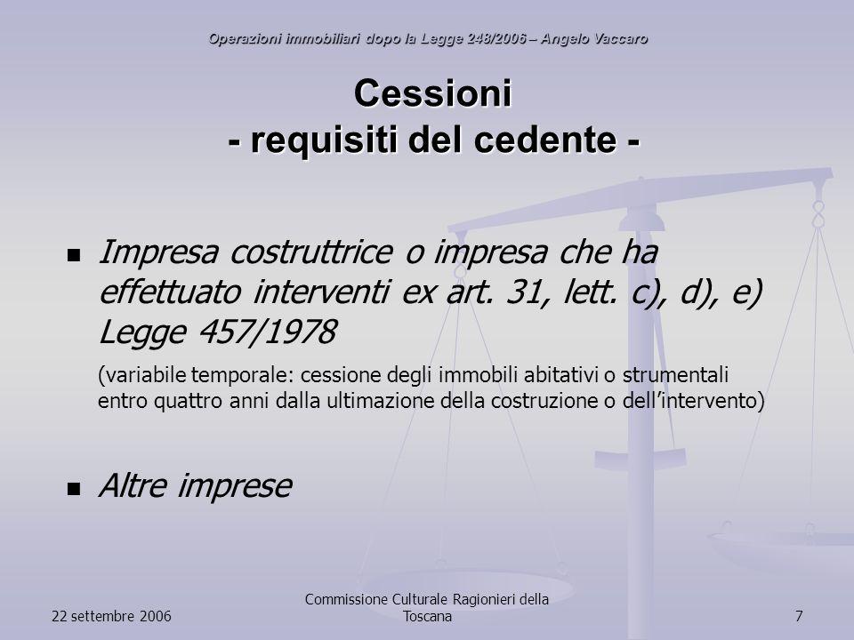 22 settembre 2006 Commissione Culturale Ragionieri della Toscana7 Cessioni - requisiti del cedente - Impresa costruttrice o impresa che ha effettuato interventi ex art.