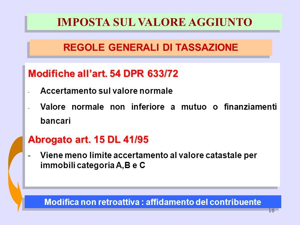 16 Modifiche allart. 54 DPR 633/72 - Accertamento sul valore normale - Valore normale non inferiore a mutuo o finanziamenti bancari Abrogato art. 15 D