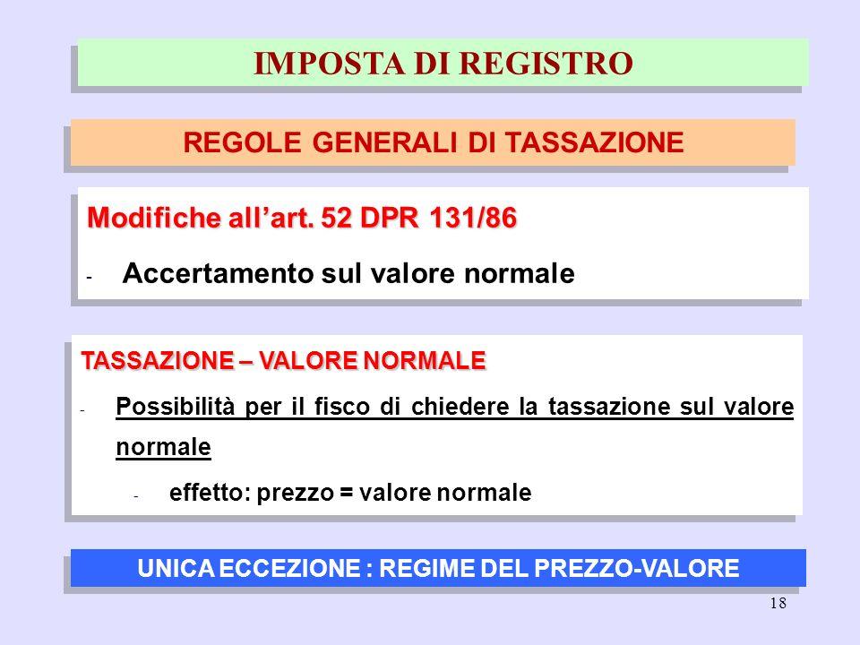 18 TASSAZIONE – VALORE NORMALE - Possibilità per il fisco di chiedere la tassazione sul valore normale - effetto: prezzo = valore normale TASSAZIONE –