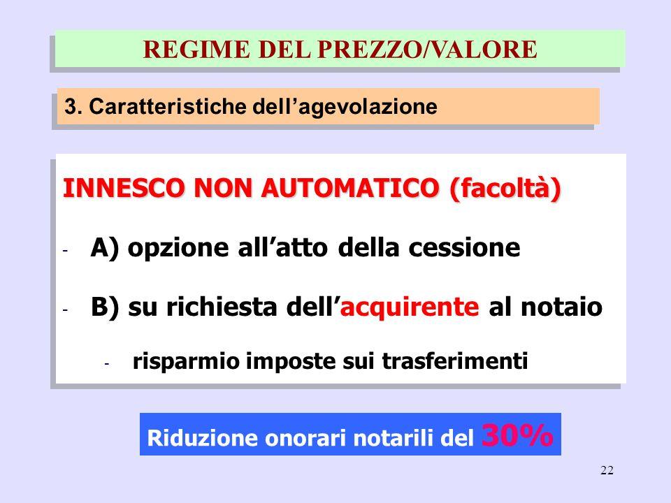22 INNESCO NON AUTOMATICO (facoltà) - A) opzione allatto della cessione - B) su richiesta dellacquirente al notaio - risparmio imposte sui trasferimen
