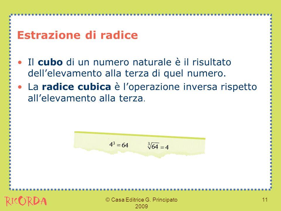 © Casa Editrice G. Principato 2009 11 Estrazione di radice Il cubo di un numero naturale è il risultato dellelevamento alla terza di quel numero. La r