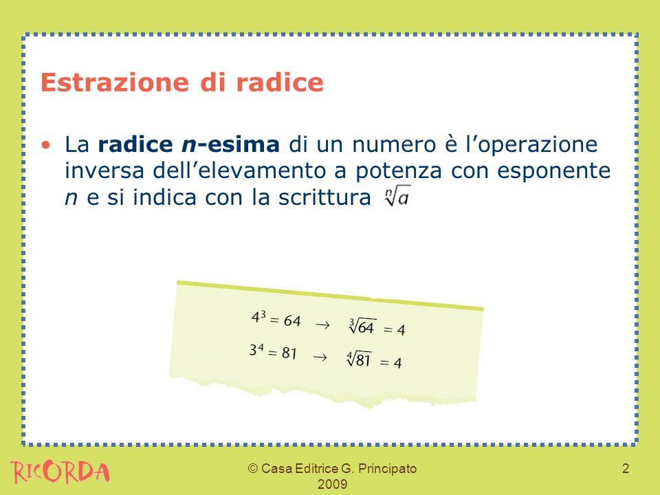 © Casa Editrice G. Principato 2009 2 Estrazione di radice La radice n-esima di un numero è loperazione inversa dellelevamento a potenza con esponente