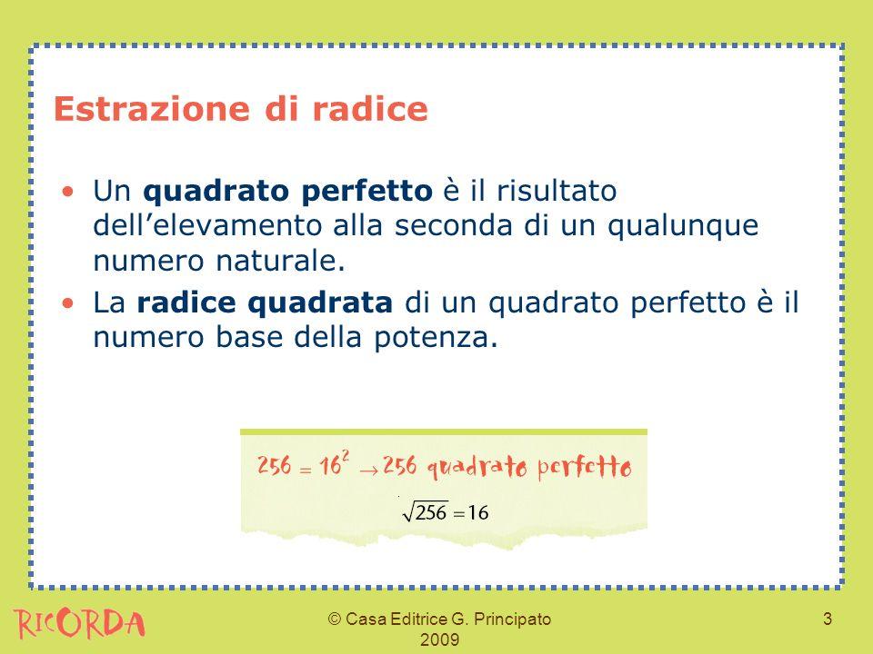 © Casa Editrice G. Principato 2009 3 Estrazione di radice Un quadrato perfetto è il risultato dellelevamento alla seconda di un qualunque numero natur