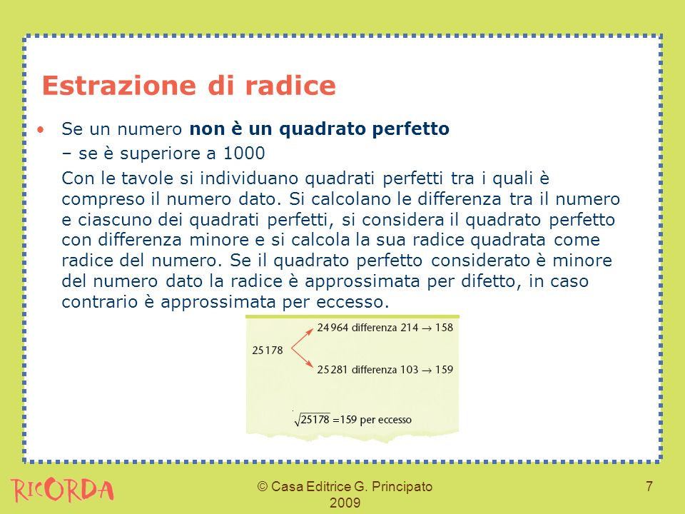 © Casa Editrice G. Principato 2009 7 Estrazione di radice Se un numero non è un quadrato perfetto – se è superiore a 1000 Con le tavole si individuano