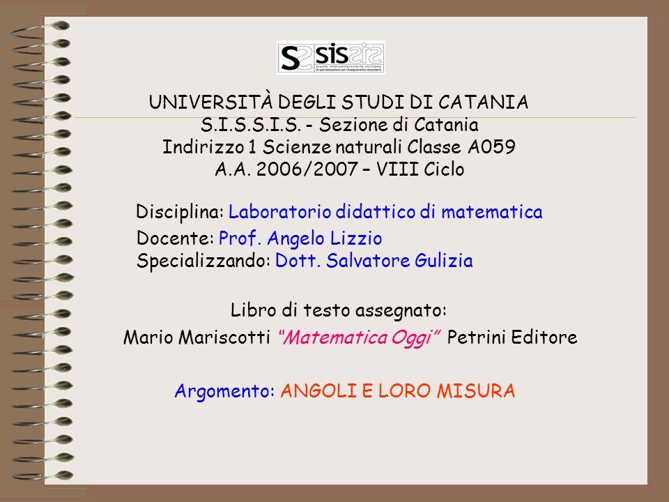 UNIVERSITÀ DEGLI STUDI DI CATANIA S.I.S.S.I.S. - Sezione di Catania Indirizzo 1 Scienze naturali Classe A059 A.A. 2006/2007 – VIII Ciclo Disciplina: L