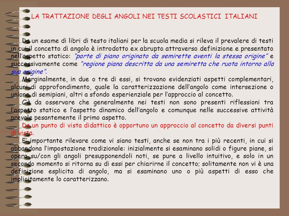 LA TRATTAZIONE DEGLI ANGOLI NEI TESTI SCOLASTICI ITALIANI Da un esame di libri di testo italiani per la scuola media si rileva il prevalere di testi i