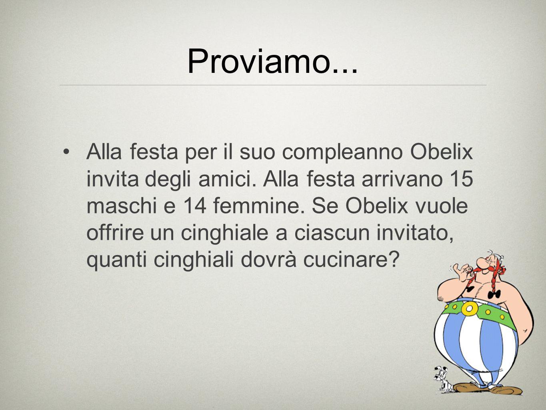 Proviamo... Alla festa per il suo compleanno Obelix invita degli amici. Alla festa arrivano 15 maschi e 14 femmine. Se Obelix vuole offrire un cinghia