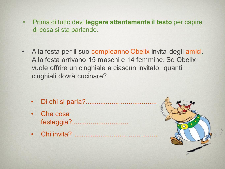 Prima di tutto devi leggere attentamente il testo per capire di cosa si sta parlando. Alla festa per il suo compleanno Obelix invita degli amici. Alla