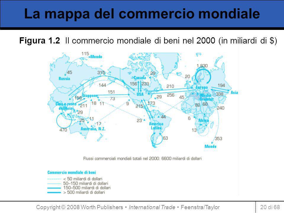 20 di 68 La mappa del commercio mondiale Figura 1.2 Il commercio mondiale di beni nel 2000 (in miliardi di $) Copyright © 2008 Worth Publishers International Trade Feenstra/Taylor