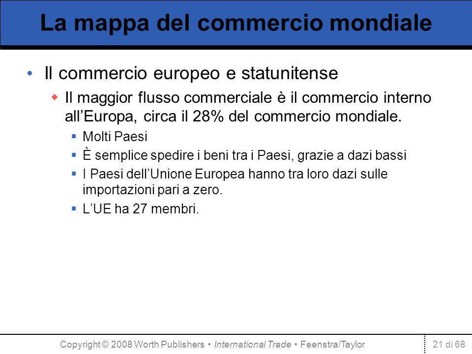 21 di 68 La mappa del commercio mondiale Il commercio europeo e statunitense Il maggior flusso commerciale è il commercio interno allEuropa, circa il 28% del commercio mondiale.