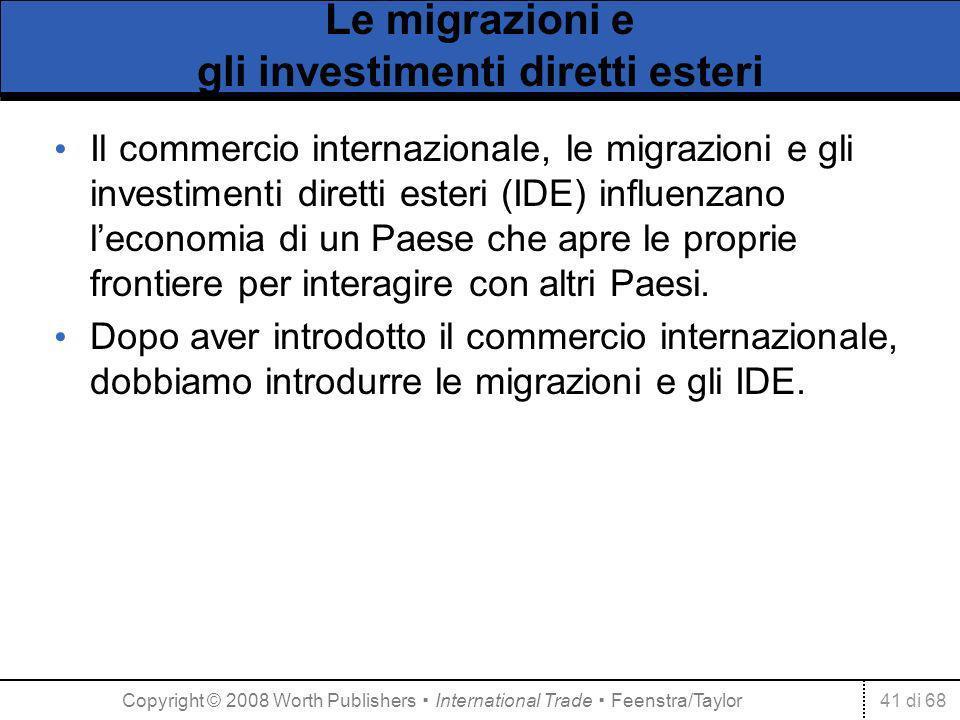 41 di 68 Le migrazioni e gli investimenti diretti esteri Il commercio internazionale, le migrazioni e gli investimenti diretti esteri (IDE) influenzano leconomia di un Paese che apre le proprie frontiere per interagire con altri Paesi.