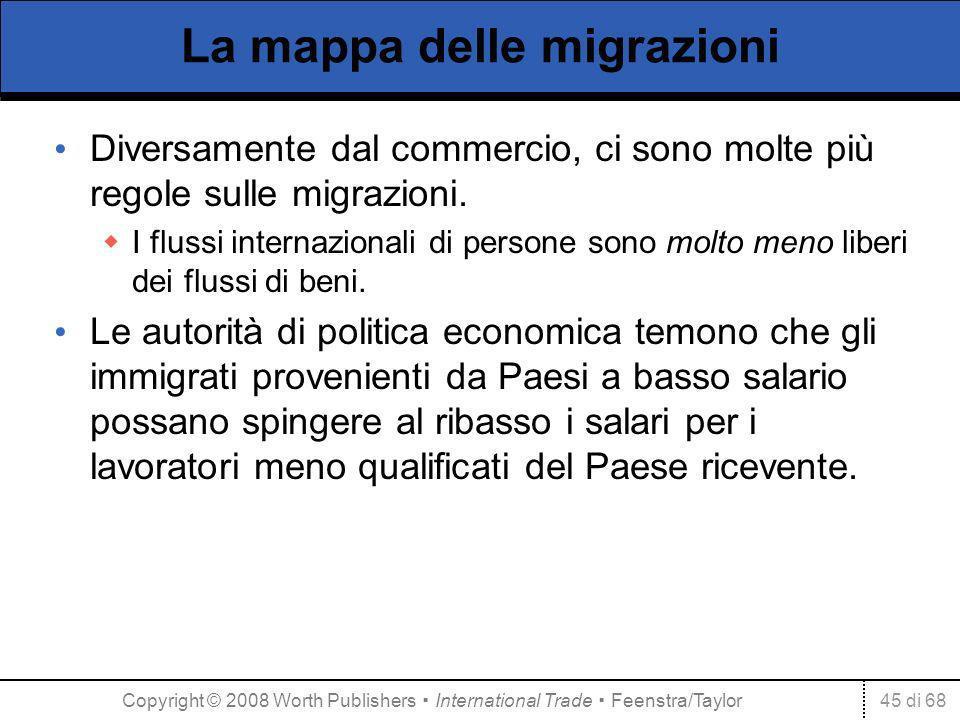 45 di 68 La mappa delle migrazioni Diversamente dal commercio, ci sono molte più regole sulle migrazioni. I flussi internazionali di persone sono molt