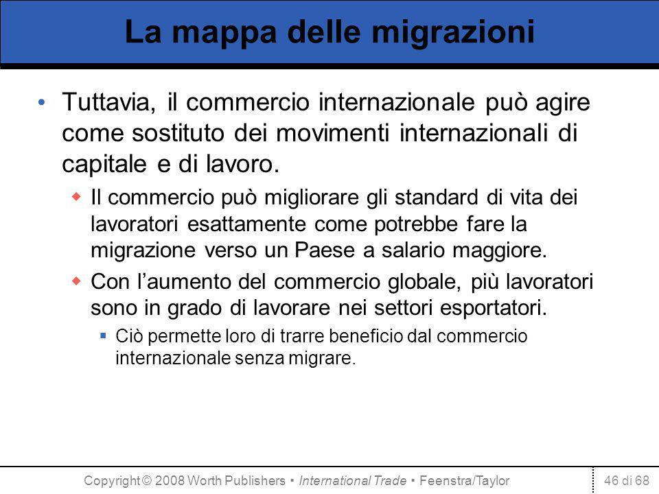 46 di 68 La mappa delle migrazioni Tuttavia, il commercio internazionale può agire come sostituto dei movimenti internazionali di capitale e di lavoro.