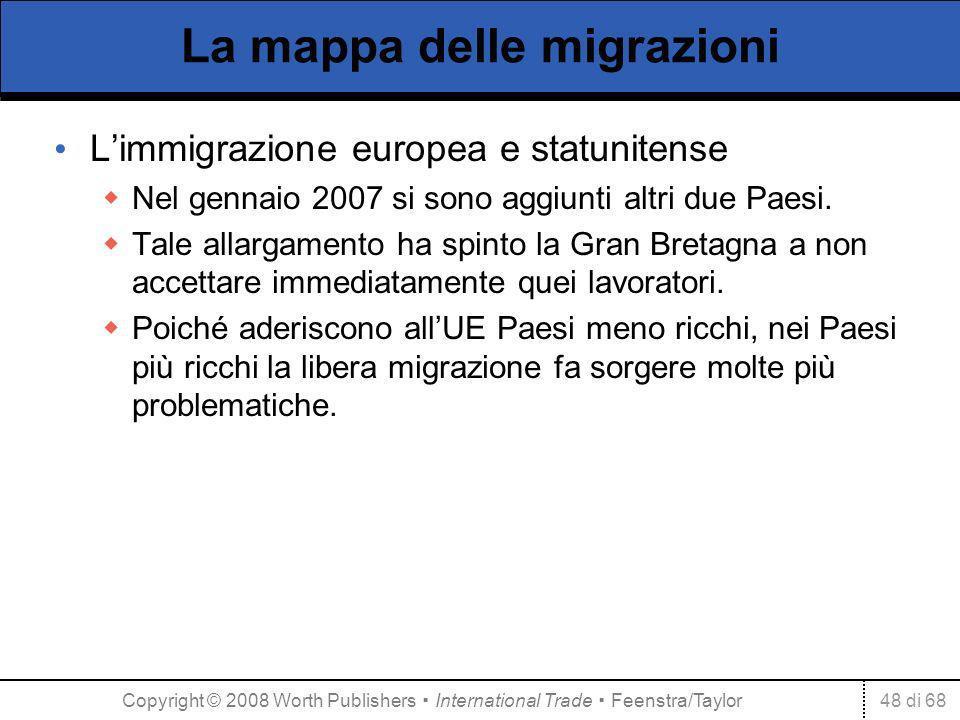 48 di 68 La mappa delle migrazioni Limmigrazione europea e statunitense Nel gennaio 2007 si sono aggiunti altri due Paesi. Tale allargamento ha spinto
