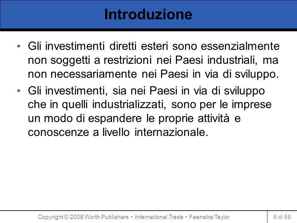 6 di 68 Introduzione Gli investimenti diretti esteri sono essenzialmente non soggetti a restrizioni nei Paesi industriali, ma non necessariamente nei Paesi in via di sviluppo.