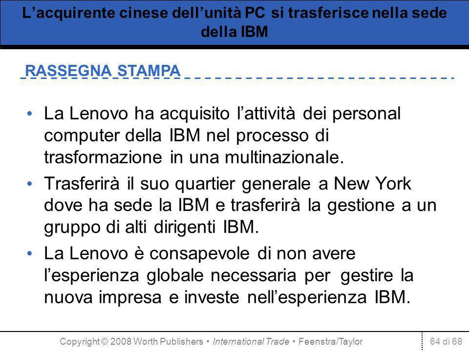 64 di 68 RASSEGNA STAMPA Lacquirente cinese dellunità PC si trasferisce nella sede della IBM La Lenovo ha acquisito lattività dei personal computer della IBM nel processo di trasformazione in una multinazionale.