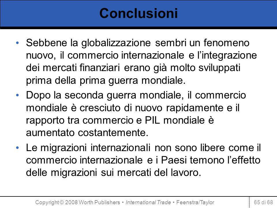 65 di 68 Conclusioni Sebbene la globalizzazione sembri un fenomeno nuovo, il commercio internazionale e lintegrazione dei mercati finanziari erano già molto sviluppati prima della prima guerra mondiale.