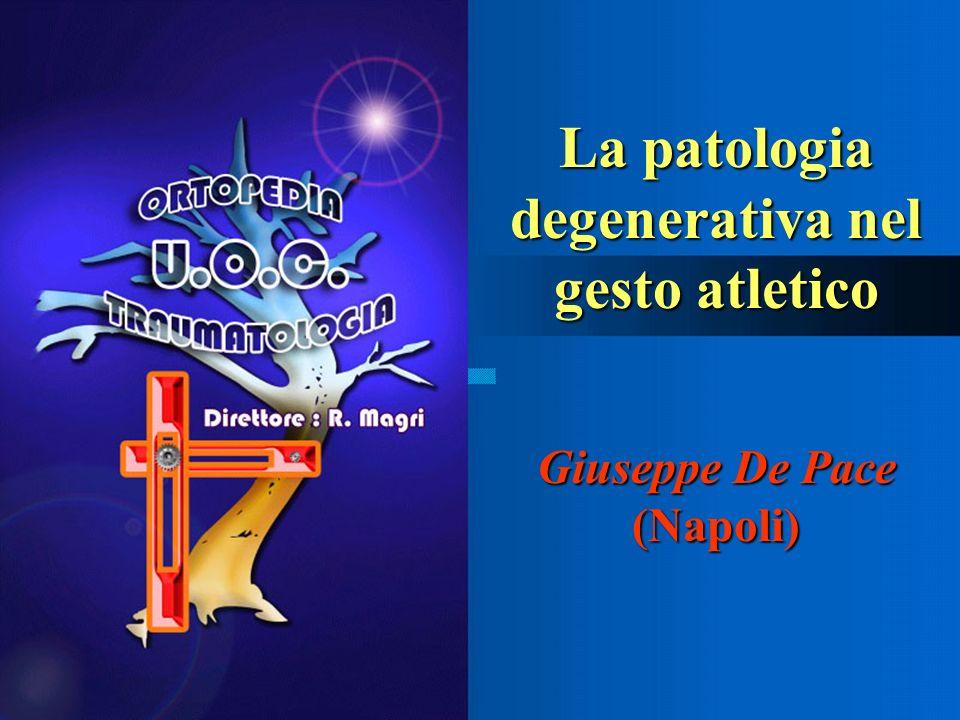La patologia degenerativa nel gesto atletico Giuseppe De Pace (Napoli)