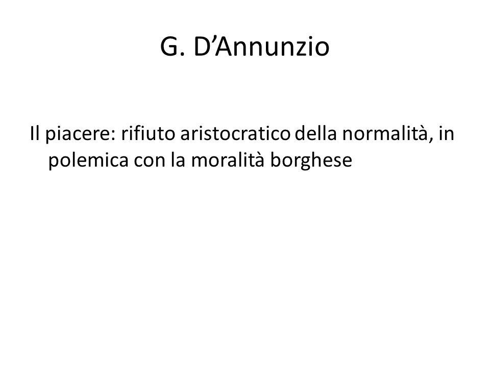 G. DAnnunzio Il piacere: rifiuto aristocratico della normalità, in polemica con la moralità borghese
