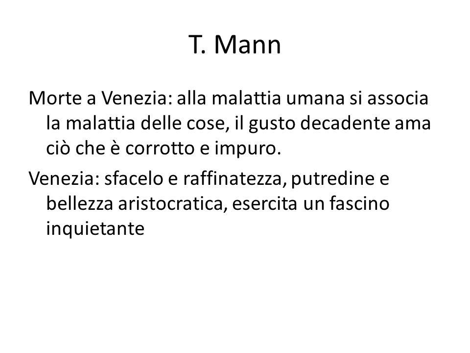 T. Mann Morte a Venezia: alla malattia umana si associa la malattia delle cose, il gusto decadente ama ciò che è corrotto e impuro. Venezia: sfacelo e