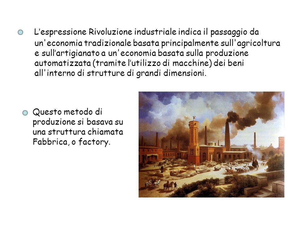 Lespressione Rivoluzione industriale indica il passaggio da un'economia tradizionale basata principalmente sull'agricoltura e sullartigianato a un'eco
