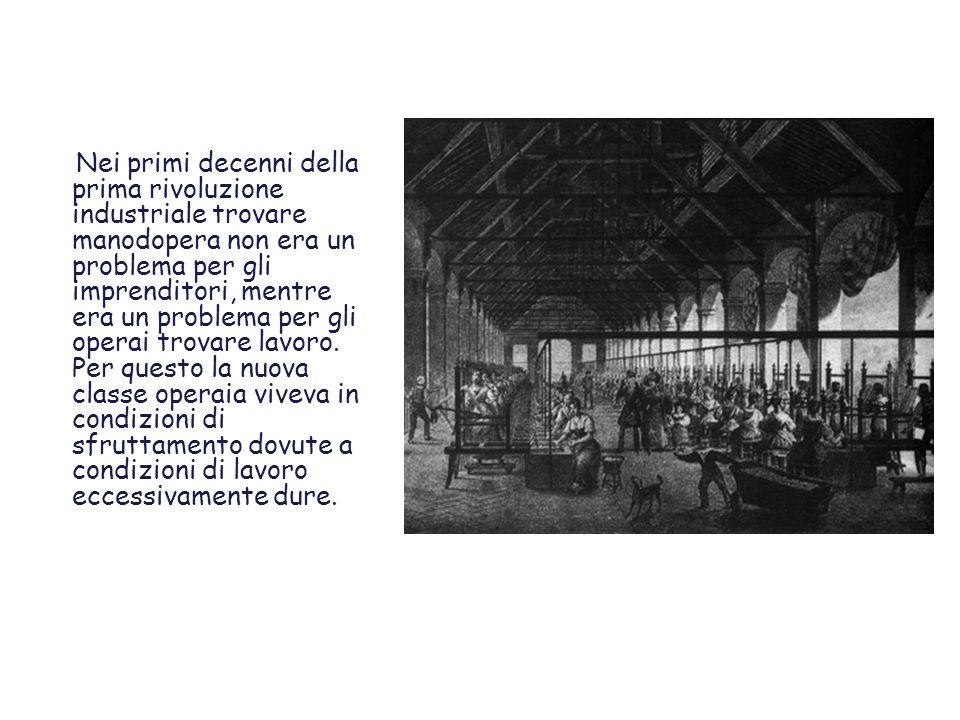 Nei primi decenni della prima rivoluzione industriale trovare manodopera non era un problema per gli imprenditori, mentre era un problema per gli oper