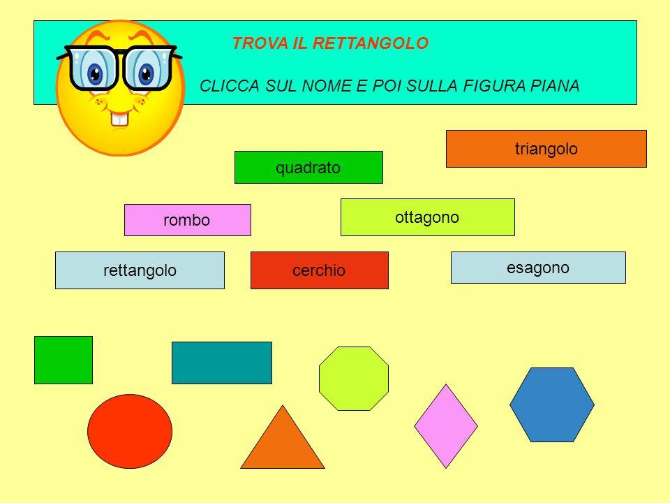 rombo quadrato esagono ottagono rettangoloCERCHIO triangolo TROVA IL CERCHIO CLICCA SUL NOME E POI SULLA FIGURA PIANA