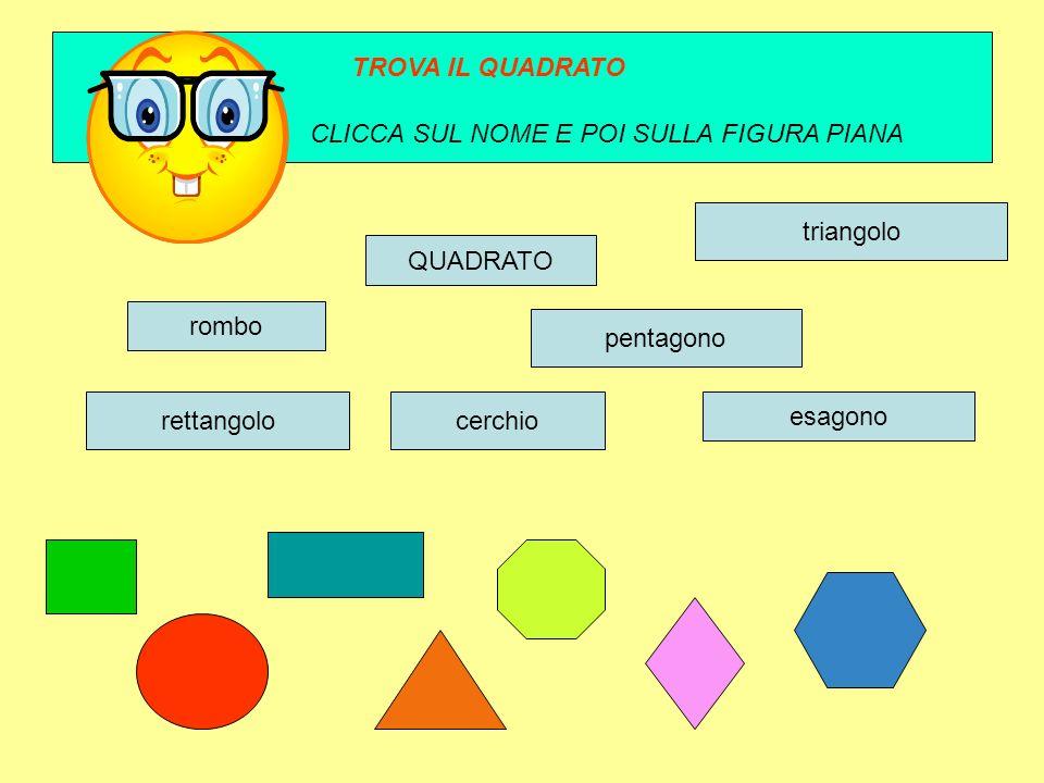 rombo quadrato esagono pentagono rettangolocerchio triangolo TROVA IL QUADRATO CLICCA SUL NOME E POI SULLA FIGURA PIANA