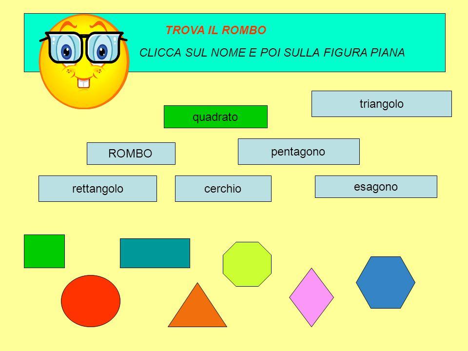 ROMBO quadrato esagono pentagono rettangolocerchio triangolo TROVA IL ROMBO CLICCA SUL NOME E POI SULLA FIGURA PIANA