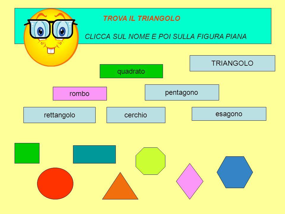 rombo quadrato esagono pentagono rettangolocerchio TRIANGOLO TROVA IL TRIANGOLO CLICCA SUL NOME E POI SULLA FIGURA PIANA