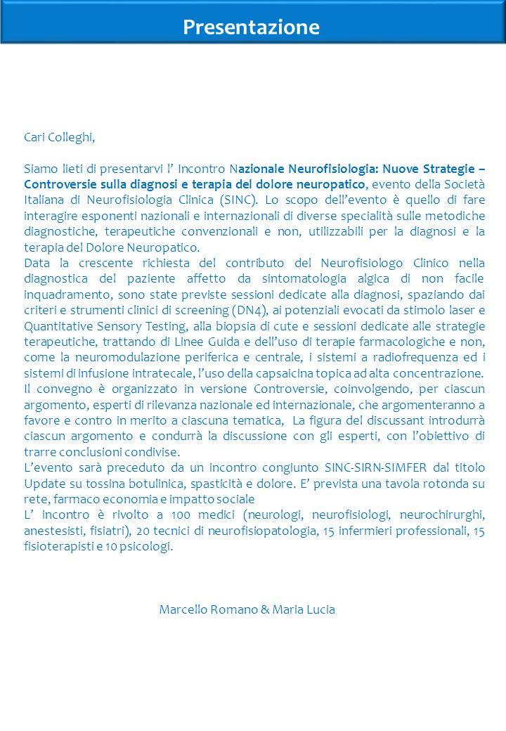 Presentazione Cari Colleghi, Siamo lieti di presentarvi l Incontro Nazionale Neurofisiologia: Nuove Strategie – Controversie sulla diagnosi e terapia