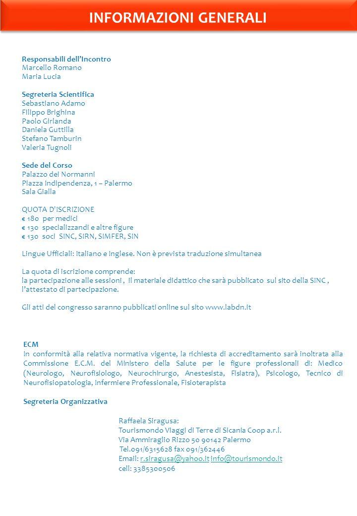 INFORMAZIONI GENERALI Responsabili dellIncontro Marcello Romano Maria Lucia Segreteria Scientifica Sebastiano Adamo Filippo Brighina Paolo Girlanda Da